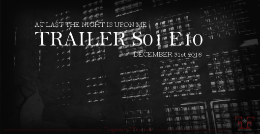 FragmentsOfFear.com At Last the Night is Upon Me Trailer S01 E10 31st December 2016